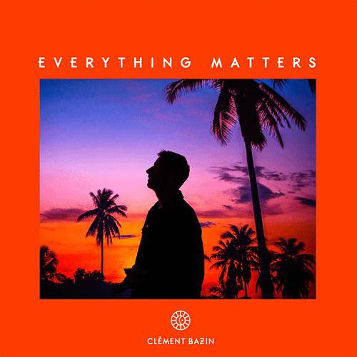 Clément Bazin Everything Matters