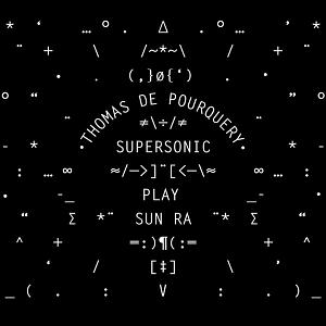 Thomas de Pourquery Supersonic Play Sun Ra