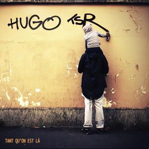Hugo TSR Tant qu'on est là