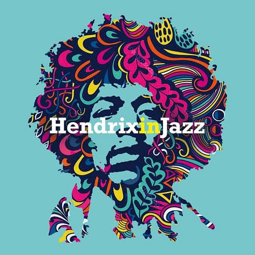 Hendrix in Jazz A Jazz Tribute to Jimi Hendrix